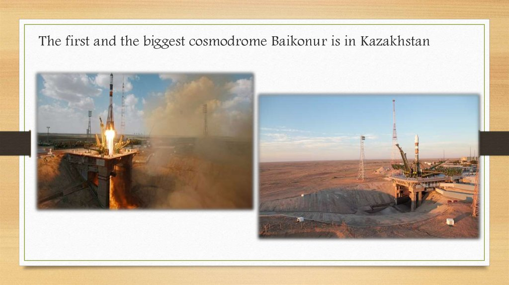 The first and the biggest cosmodrome Baikonur is in Kazakhstan