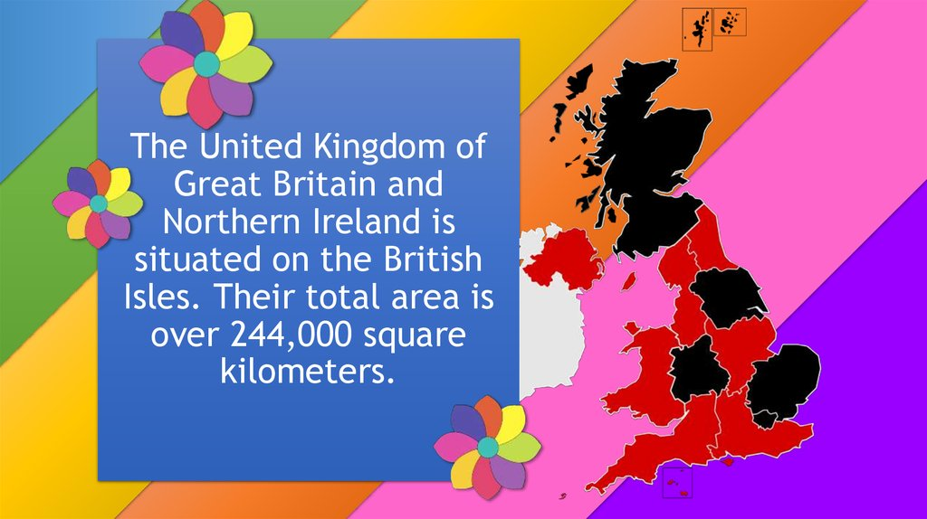 The United Kingdom of Great Britain and Northern Ireland is situated on the British Isles. Their total area is over 244,000