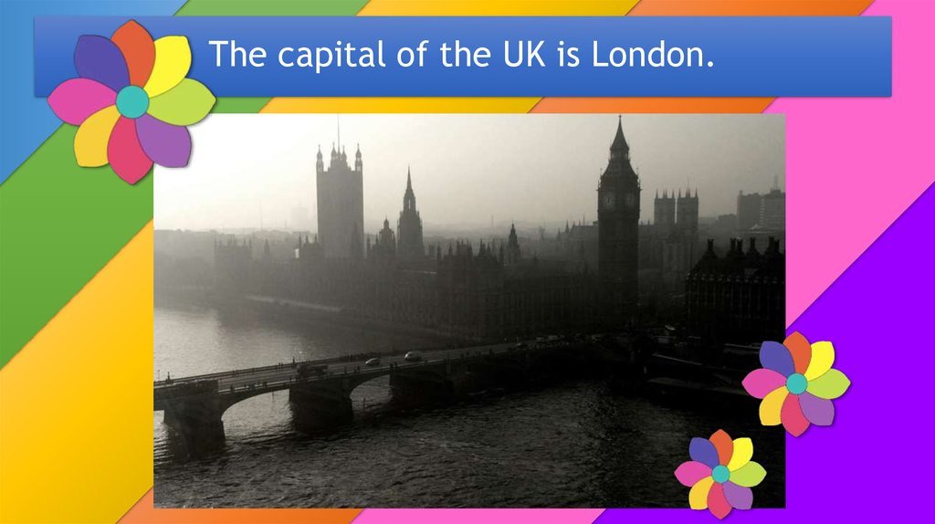 The capital of the UK is London.