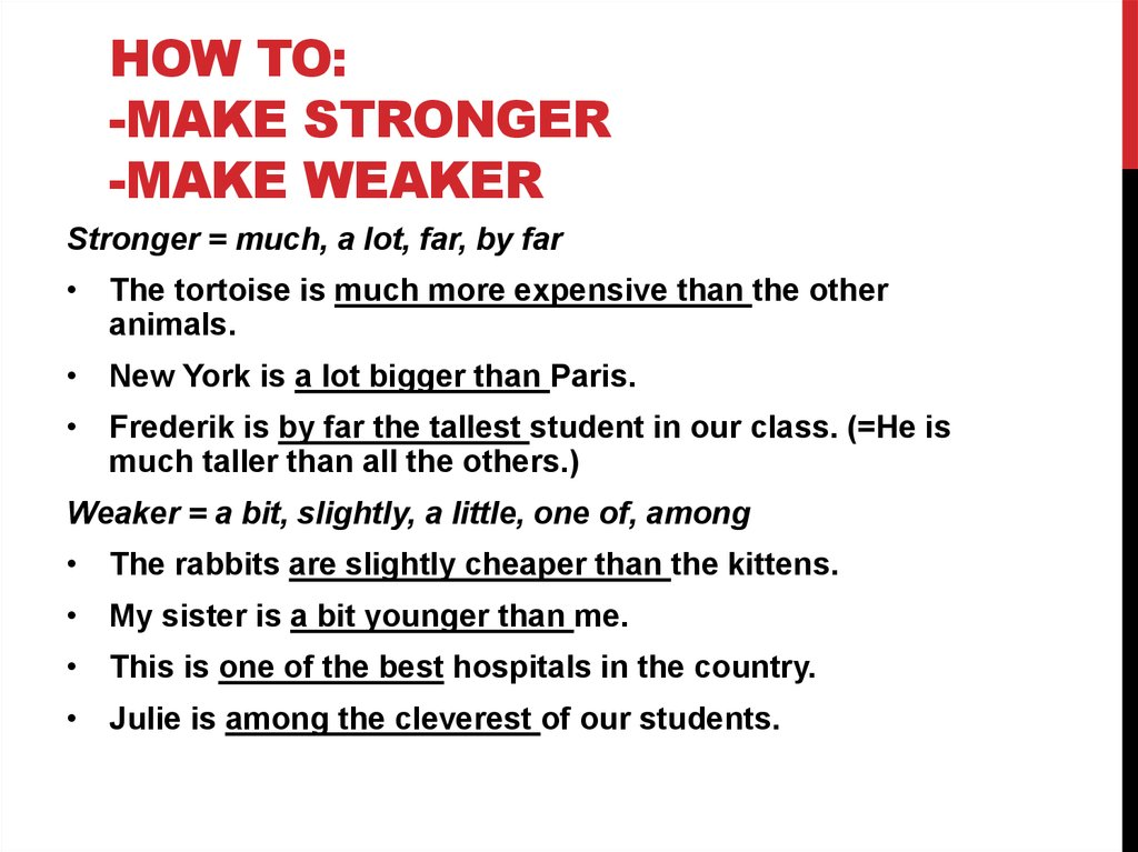 How to: -make stronger -make weaker