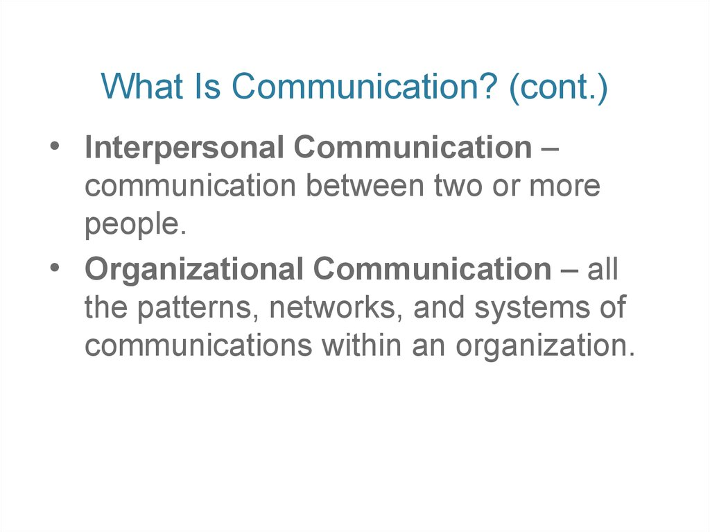 What Is Communication? (cont.)