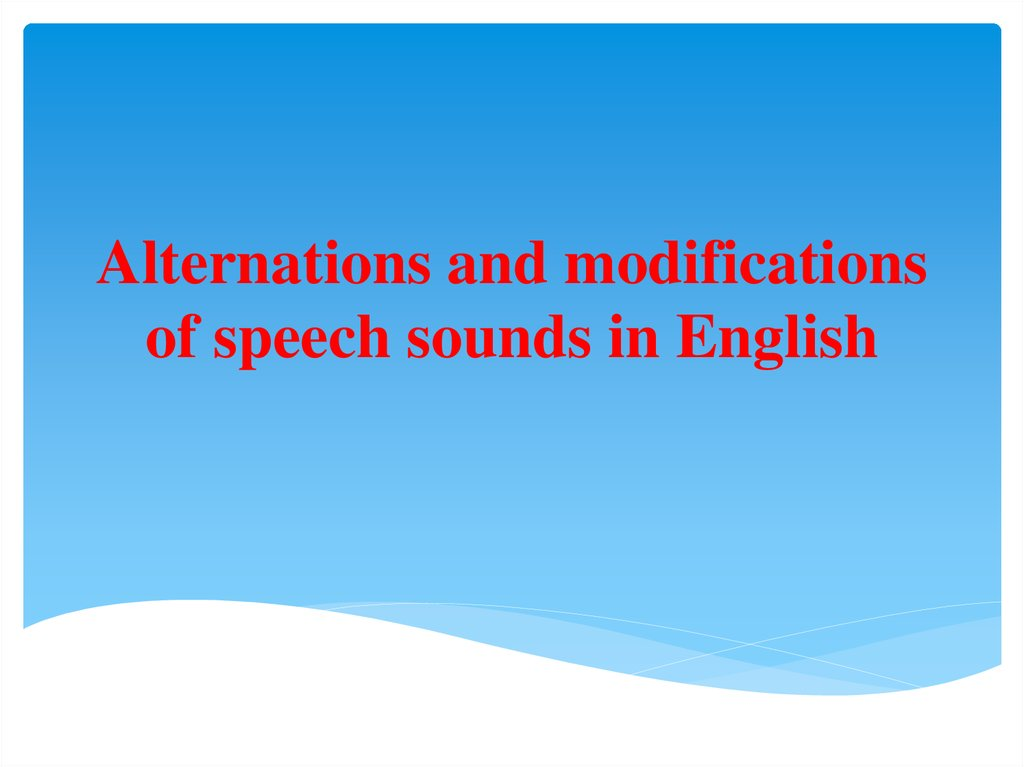 Alternations and modifications of speech sounds in English