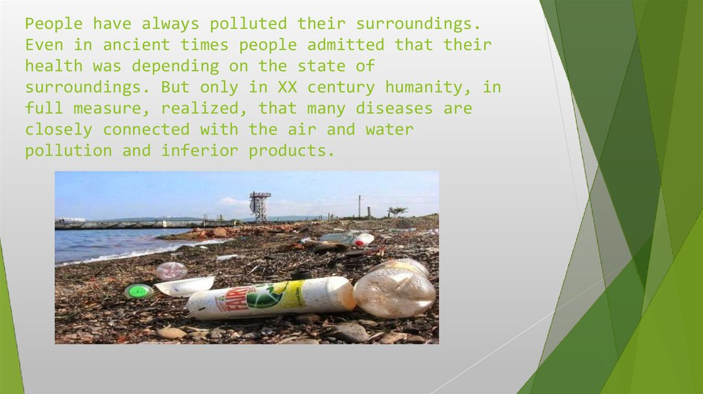 People have always polluted their surroundings. Even in ancient times people admitted that their health was depending on the