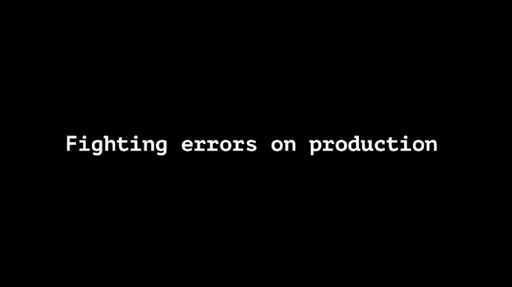 Fighting errors on production