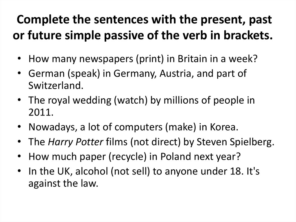 Complete the sentences with the present, past or future simple passive of the verb in brackets.