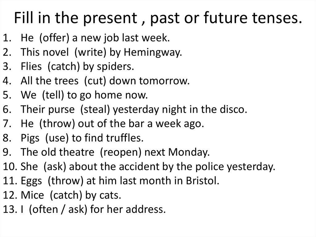 Fill in the present , past or future tenses.