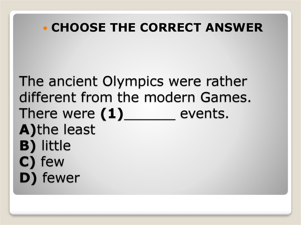 The ancient Olympics were rather different from the modern Games. There were (1)______ events. A)the least B) little C) few D)