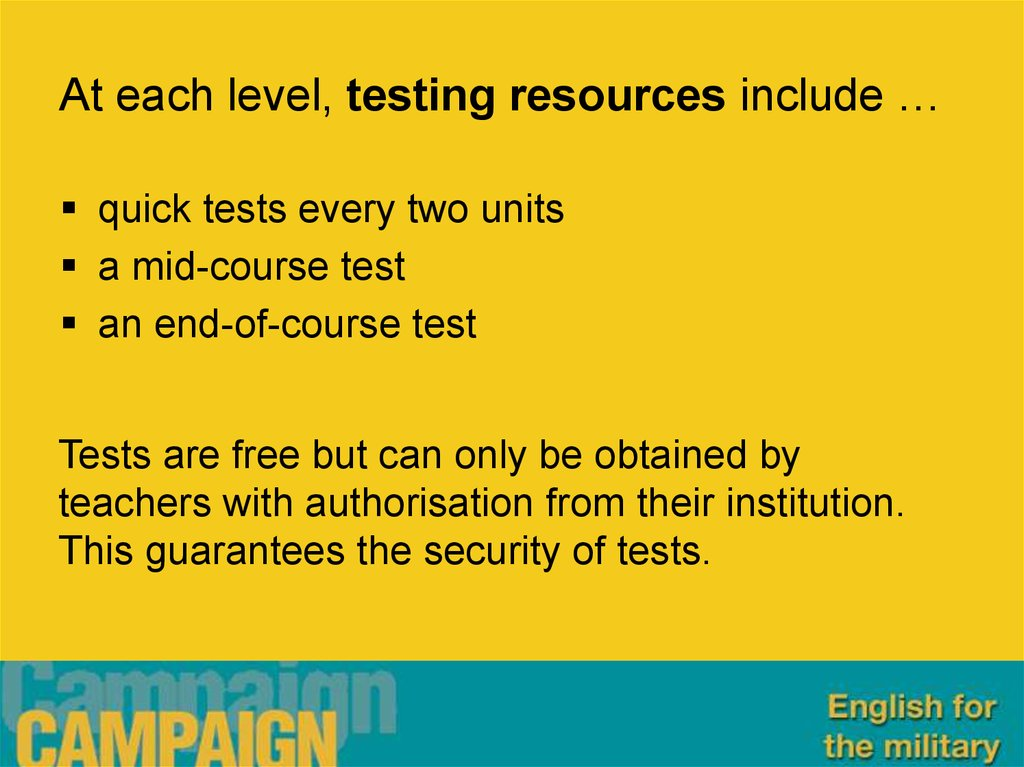 At each level, testing resources include …