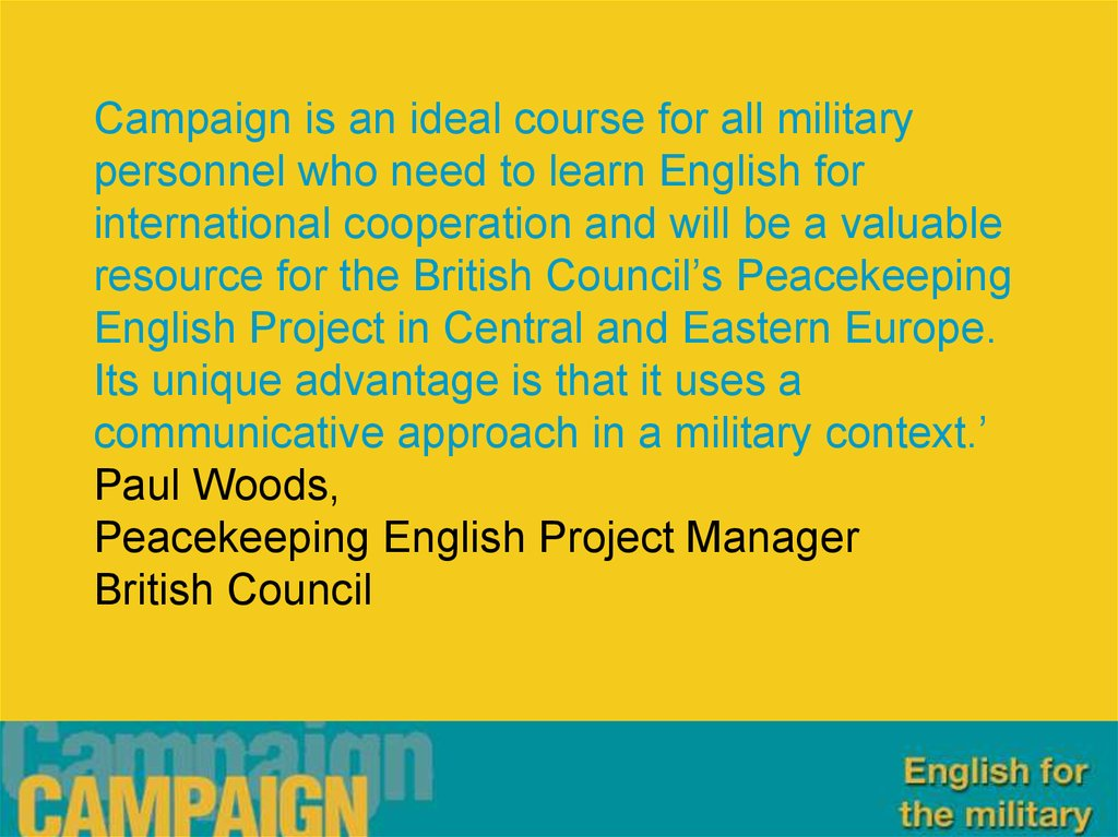 Campaign is an ideal course for all military personnel who need to learn English for international cooperation and will be a