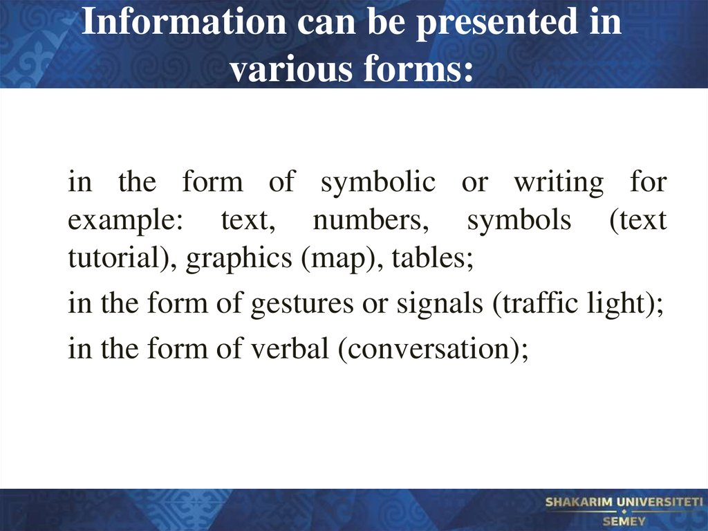 Information can be presented in various forms: