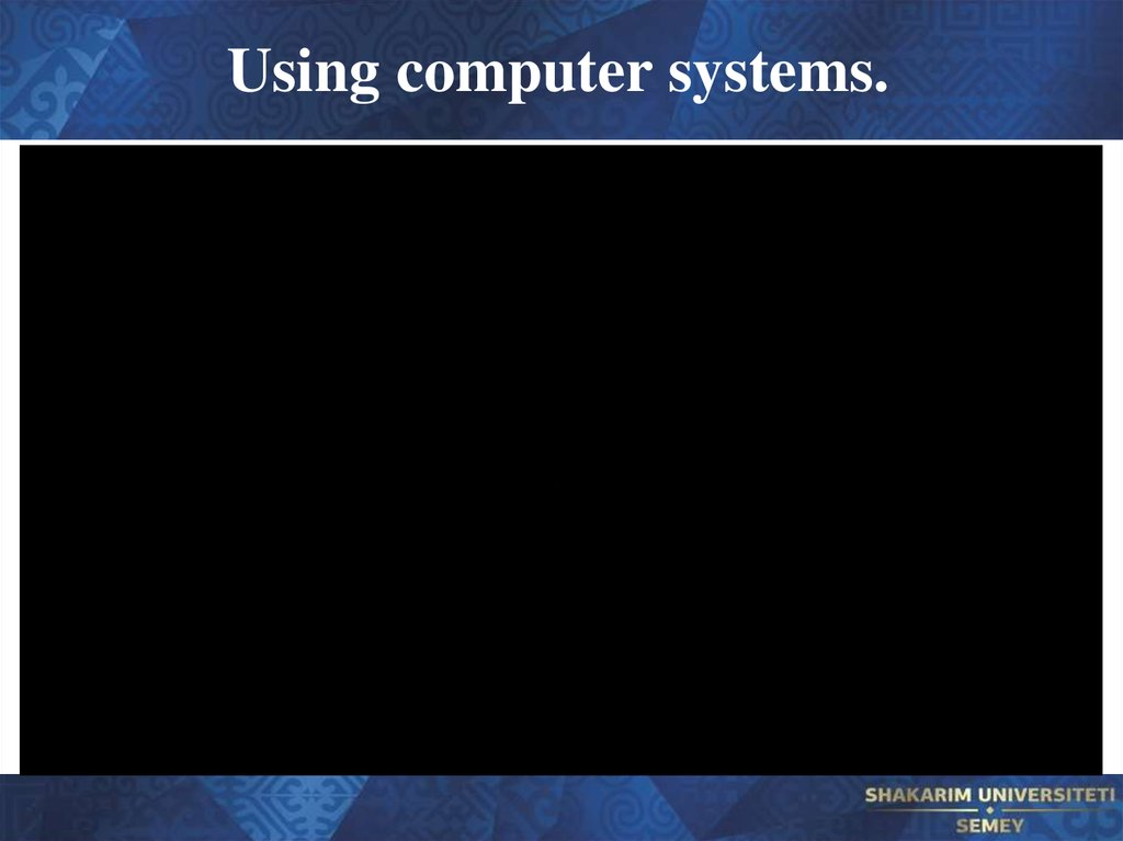 Using computer systems.
