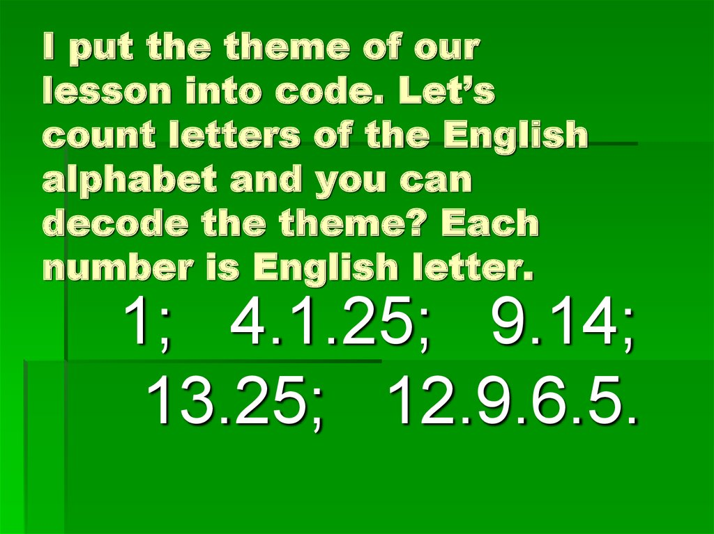 I put the theme of our lesson into code. Let's count letters of the English alphabet and you can decode the theme? Each number