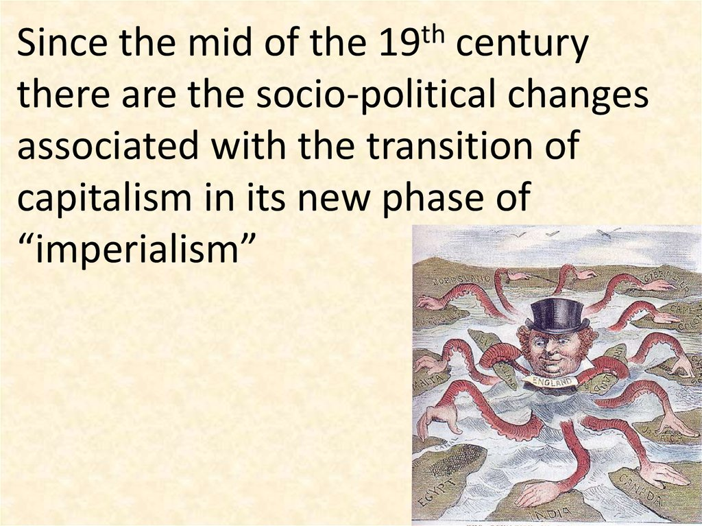 Since the mid of the 19th century there are the socio-political changes associated with the transition of capitalism in its new
