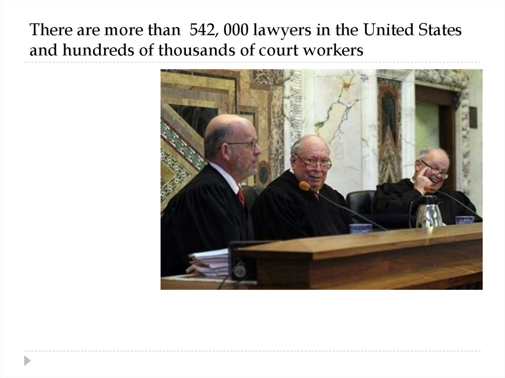 There are more than 542, 000 lawyers in the United States and hundreds of thousands of court workers
