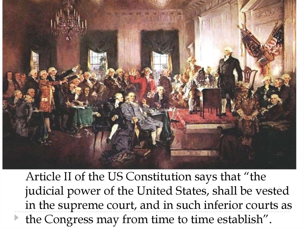 "Article II of the US Constitution says that ""the judicial power of the United States, shall be vested in the supreme court, and"