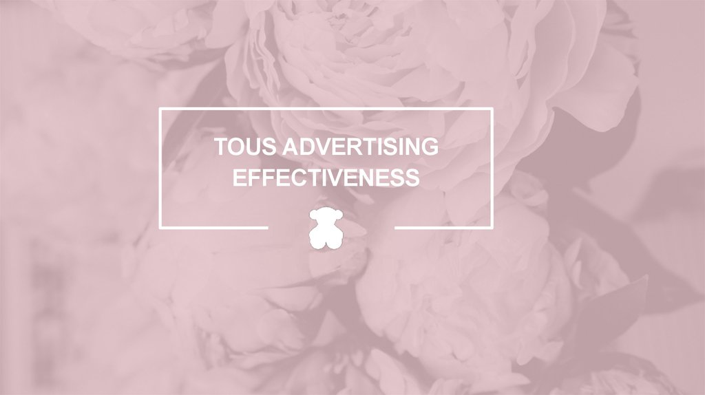 TOUS ADVERTISING EFFECTIVENESS