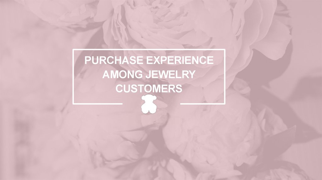 PURCHASE EXPERIENCE AMONG JEWELRY CUSTOMERS