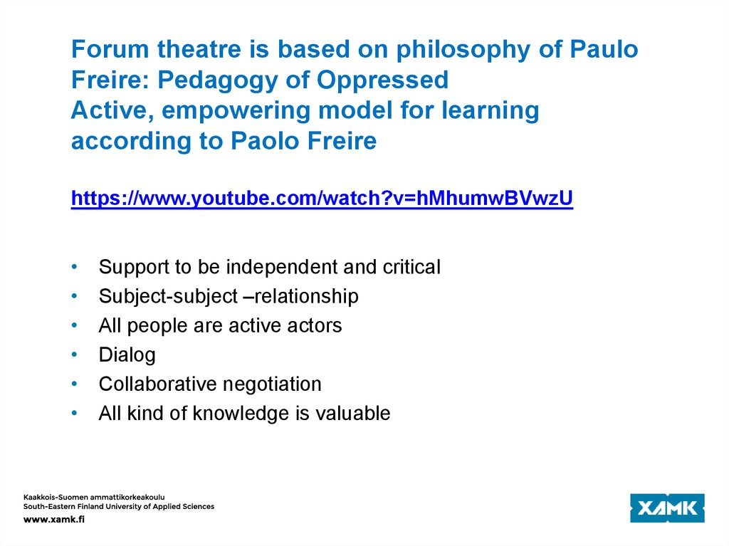 Forum theatre is based on philosophy of Paulo Freire: Pedagogy of Oppressed Active, empowering model for learning according to