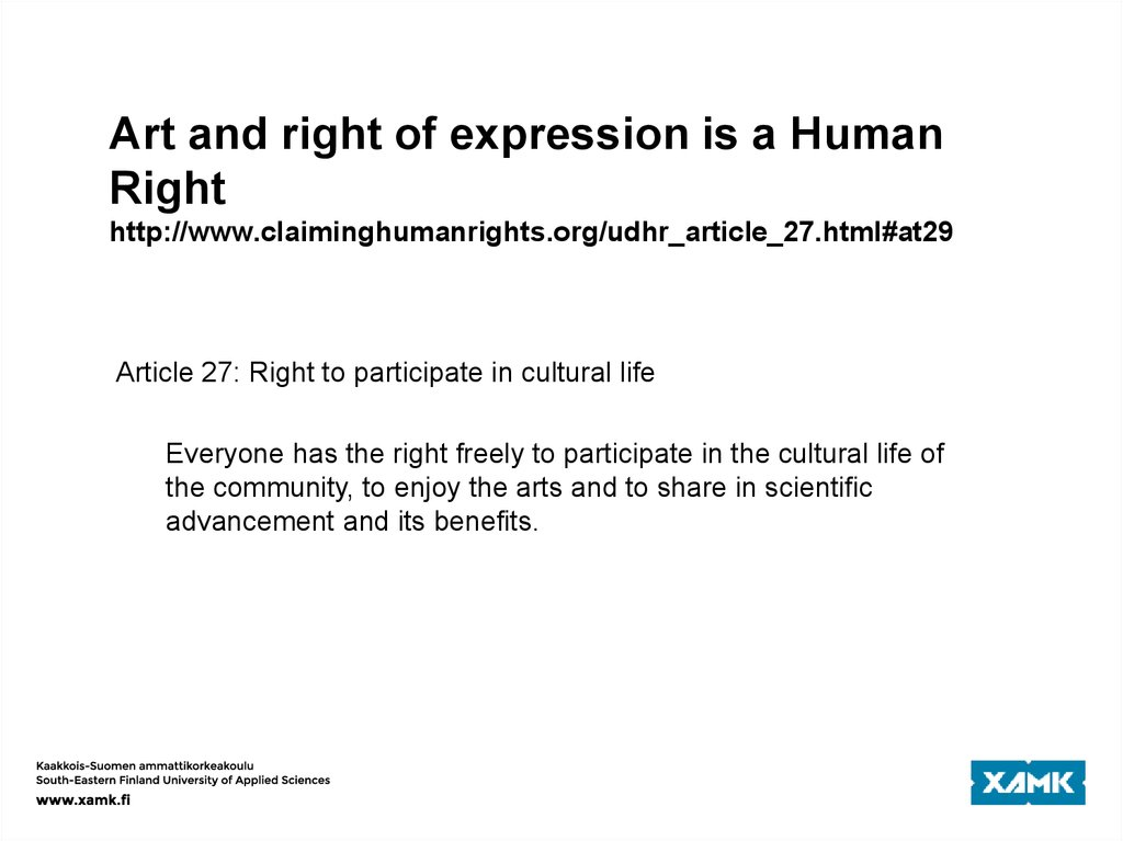 Art and right of expression is a Human Right http://www.claiminghumanrights.org/udhr_article_27.html#at29