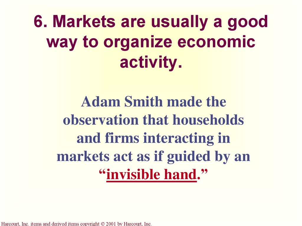 6. Markets are usually a good way to organize economic activity.