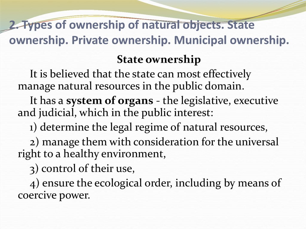 2. Types of ownership of natural objects. State ownership. Private ownership. Municipal ownership.