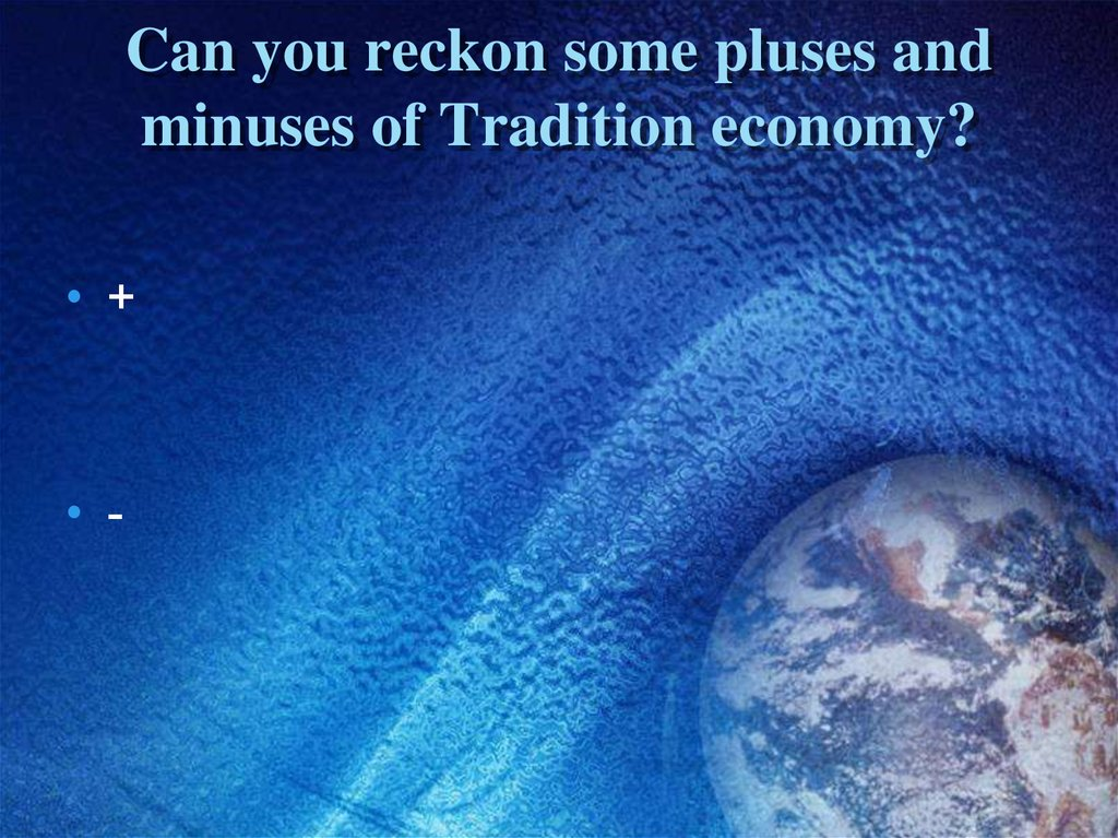Can you reckon some pluses and minuses of Tradition economy?