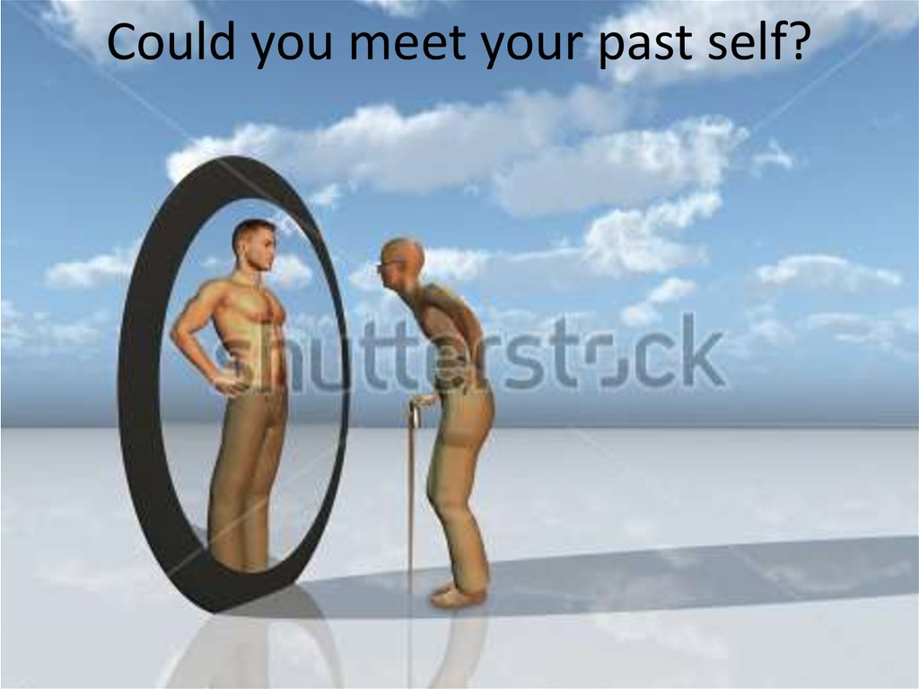Could you meet your past self?