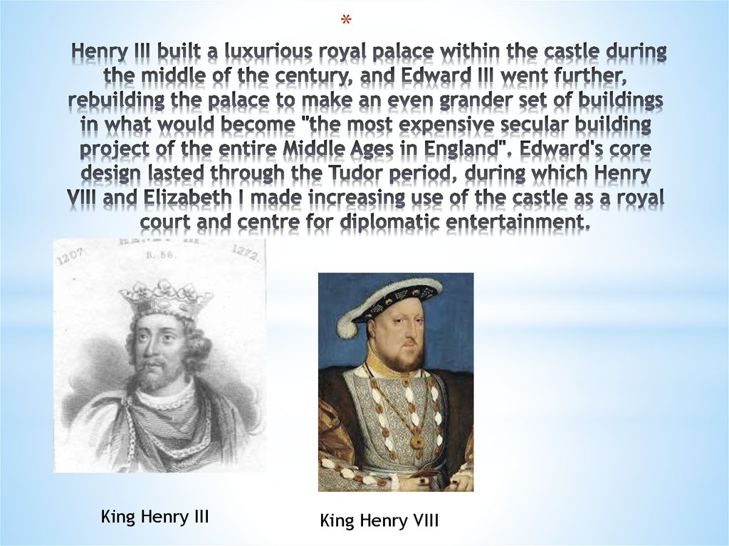Henry III built a luxurious royal palace within the castle during the middle of the century, and Edward III went further,
