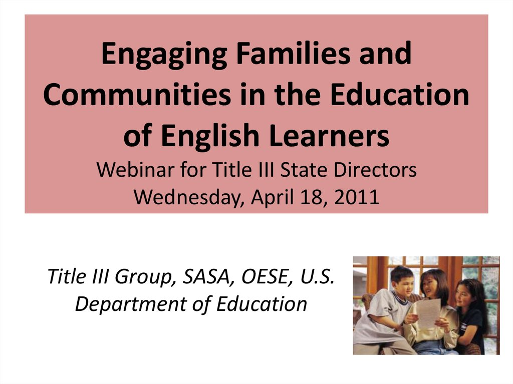 Engaging Families and Communities in the Education of English Learners Webinar for Title III State Directors Wednesday, April