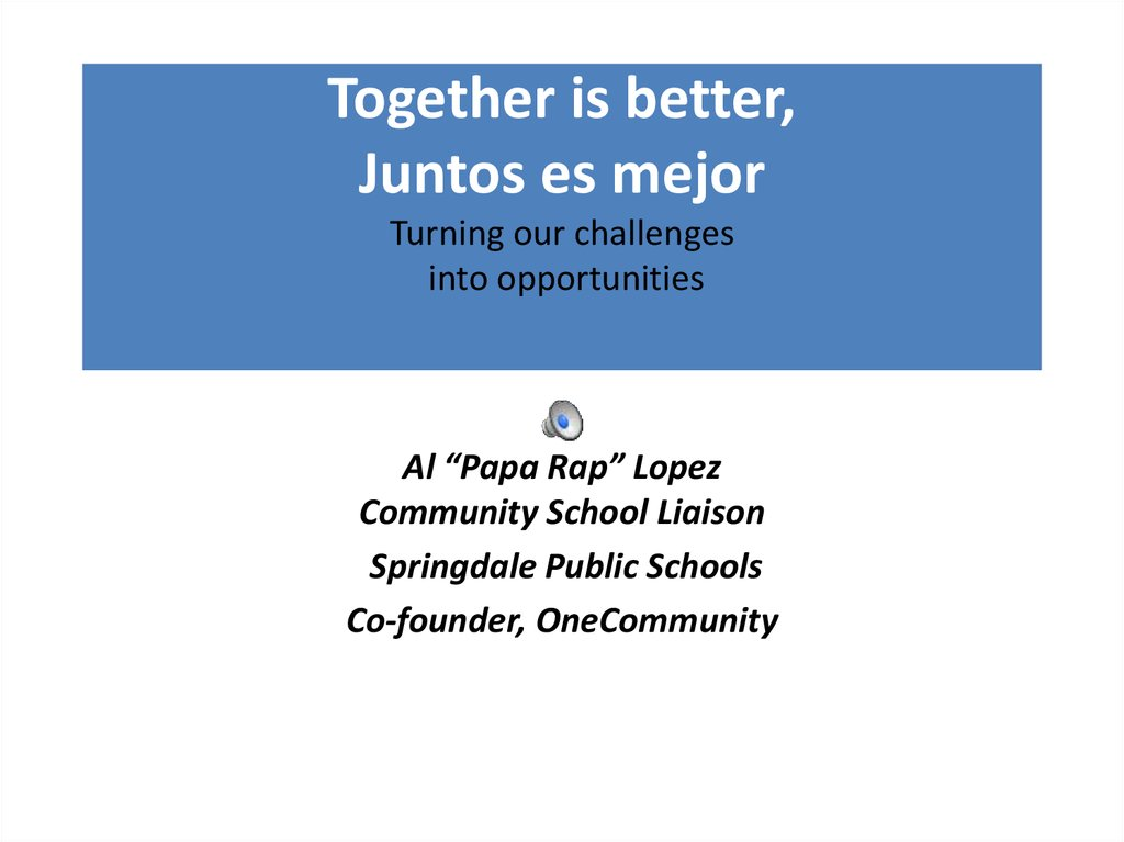 Together is better, Juntos es mejor Turning our challenges into opportunities
