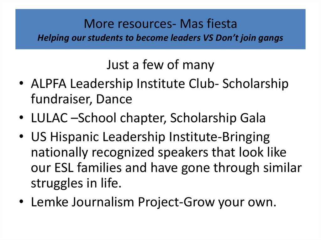 More resources- Mas fiesta Helping our students to become leaders VS Don't join gangs