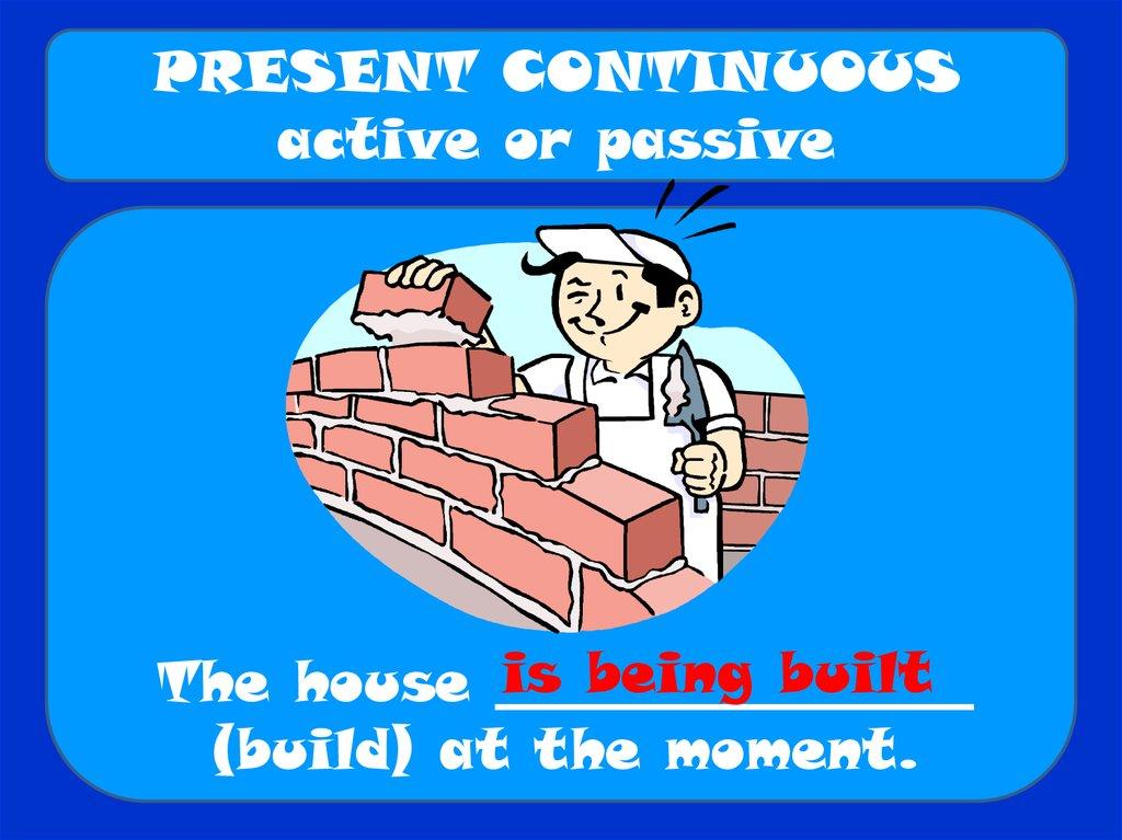 Present continuous  Active or passive - online presentation