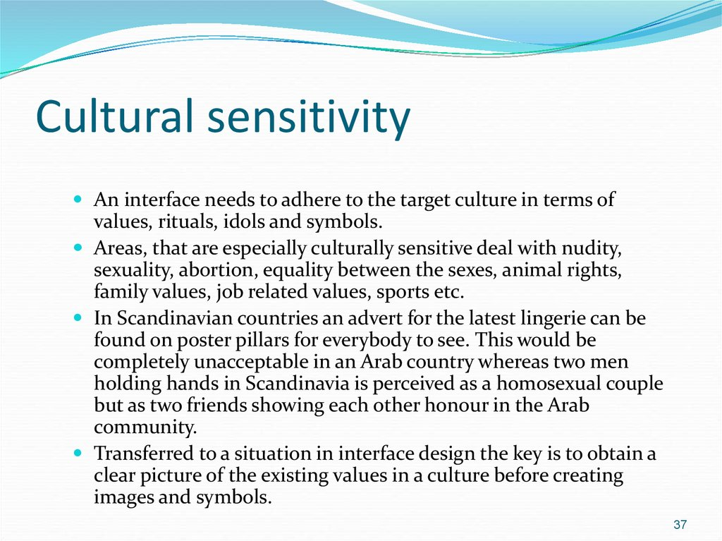 cultural sensitivity Cultural awareness is making proper responses to behaviors and norms exhibited by people from if we don't have cultural sensitivity awareness we misinterpret and misunderstand other people's.