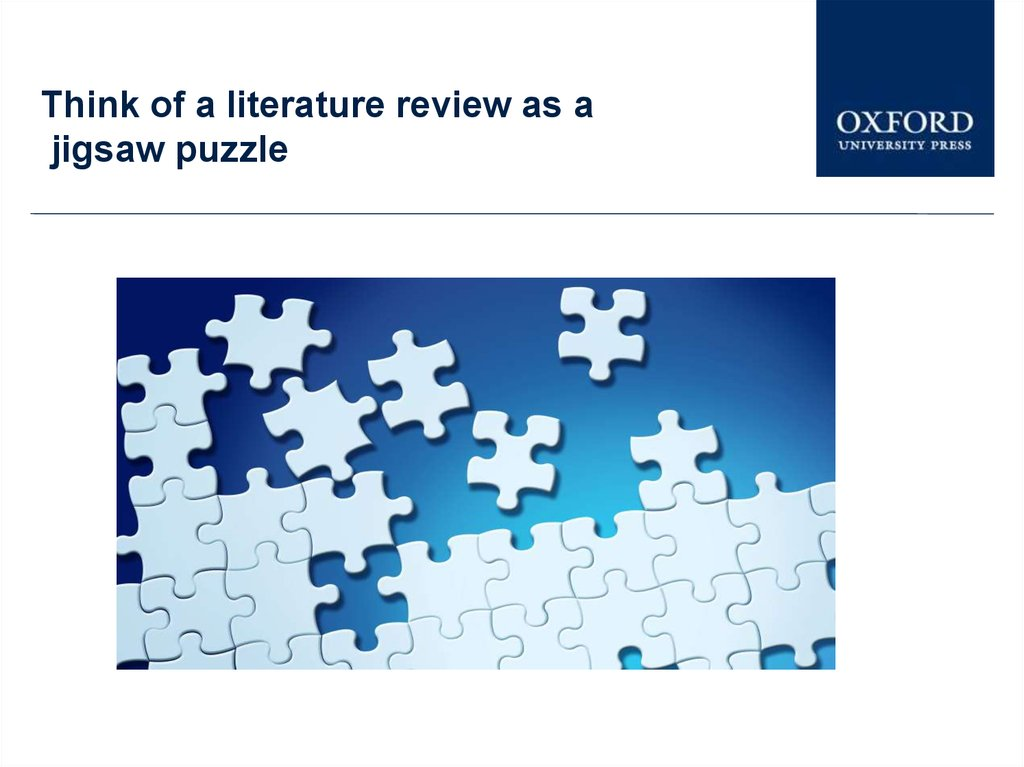 Think of a literature review as a jigsaw puzzle