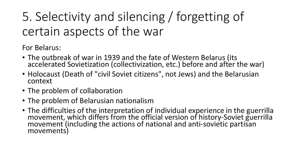 5. Selectivity and silencing / forgetting of certain aspects of the war