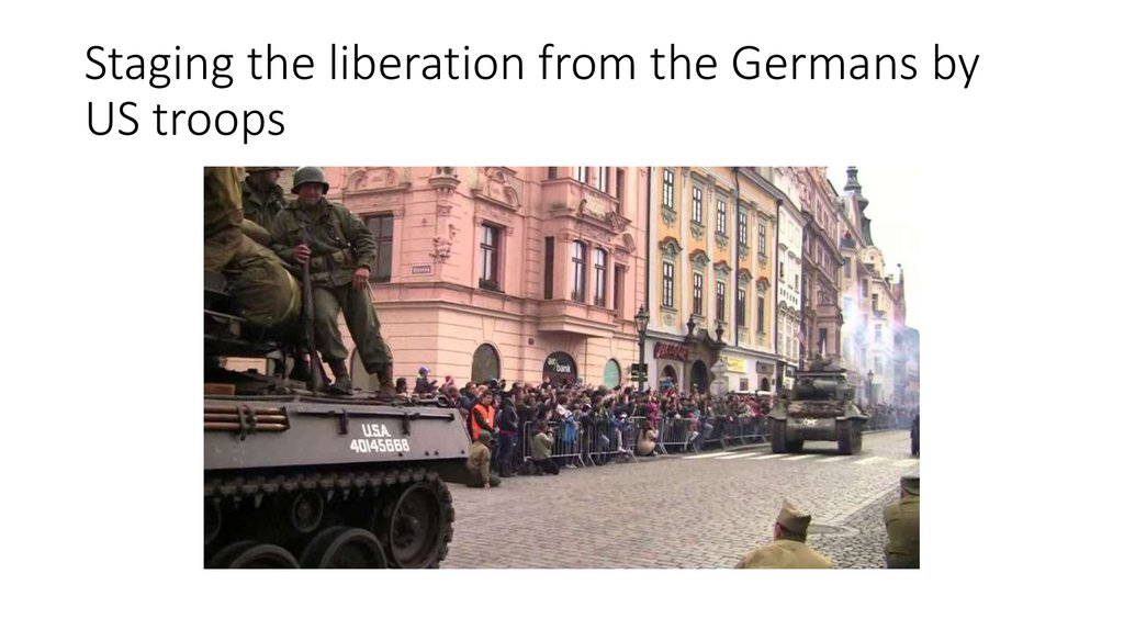Staging the liberation from the Germans by US troops