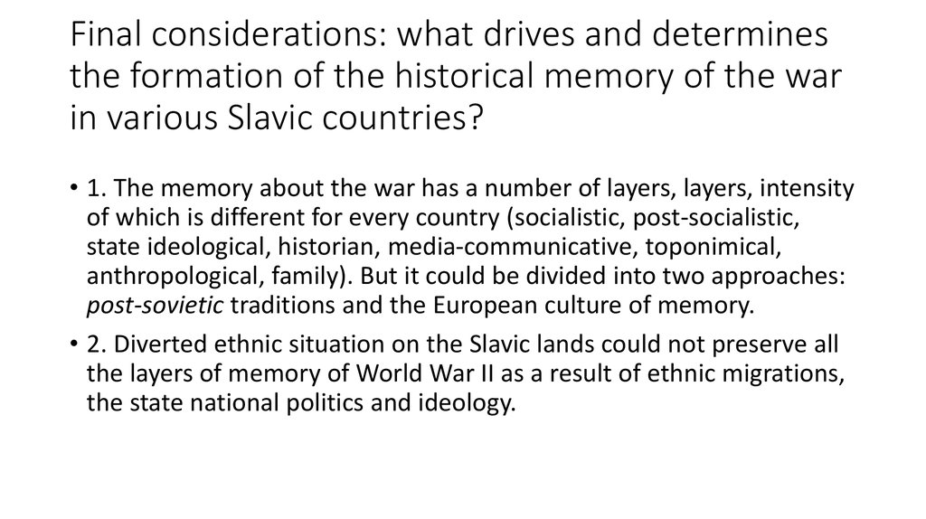 Final considerations: what drives and determines the formation of the historical memory of the war in various Slavic countries?