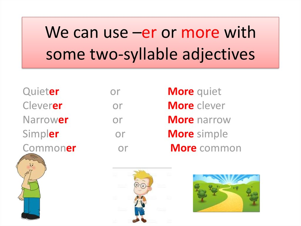 We can use –er or more with some two-syllable adjectives