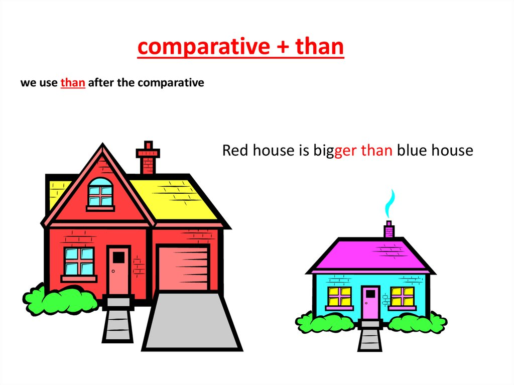 Red house is bigger than blue house