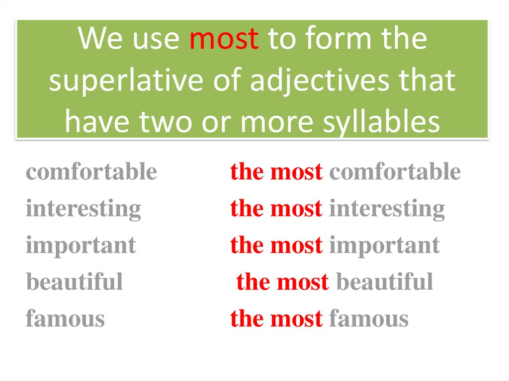 We use most to form the superlative of adjectives that have two or more syllables