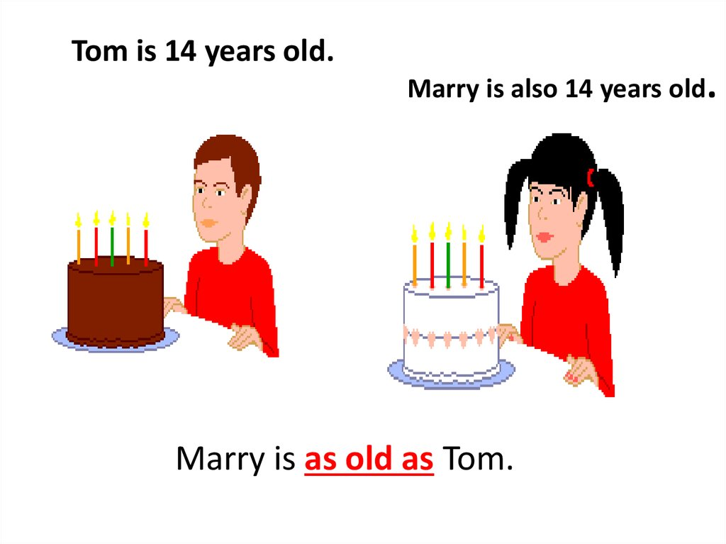 Tom is 14 years old.