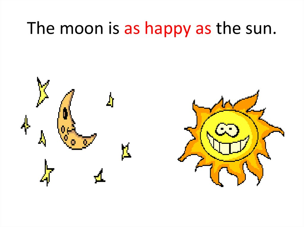 The moon is as happy as the sun.