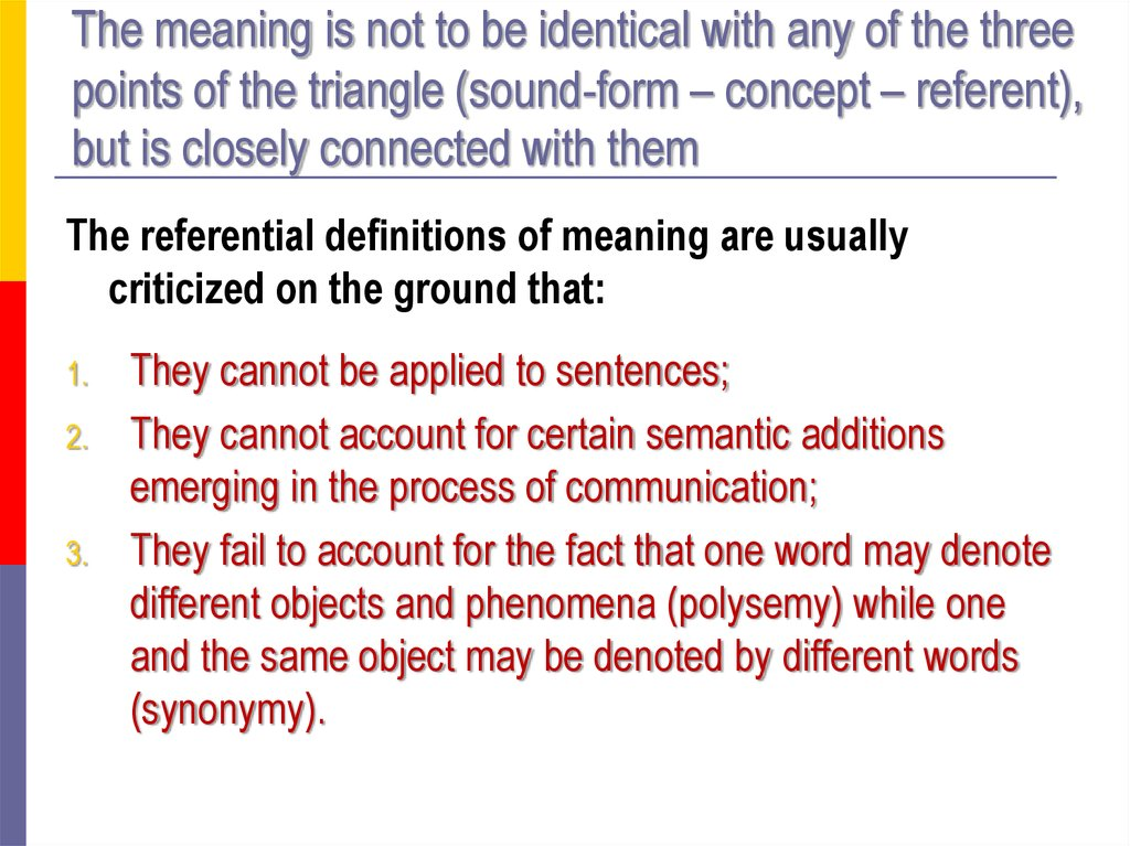 The meaning is not to be identical with any of the three points of the triangle (sound-form – concept – referent), but is