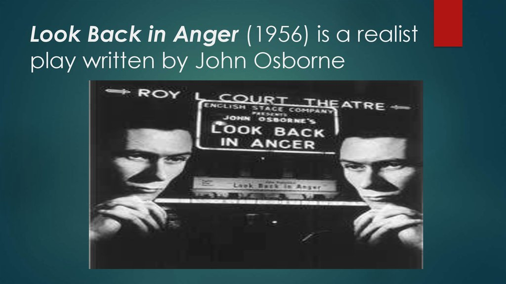 Look Back in Anger (1956) is a realist play written by John Osborne