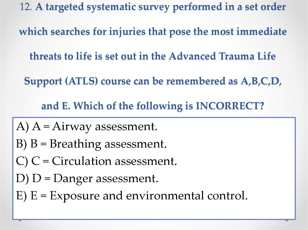 12. A targeted systematic survey performed in a set order which searches for injuries that pose the most immediate threats to