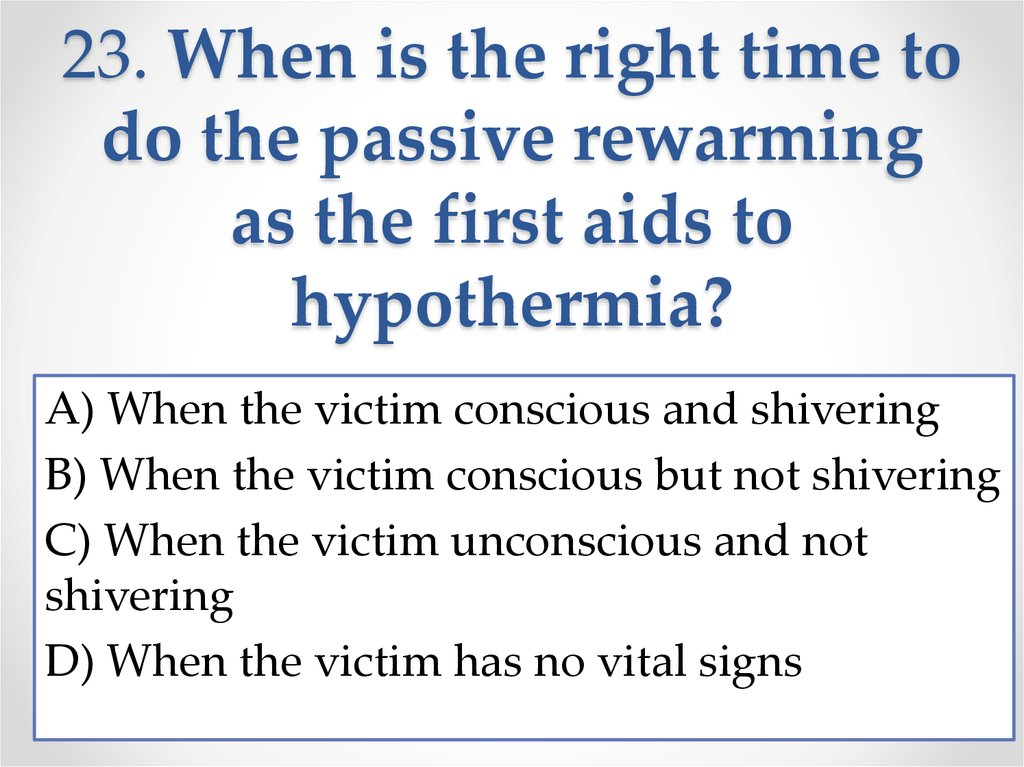 23. When is the right time to do the passive rewarming as the first aids to hypothermia?