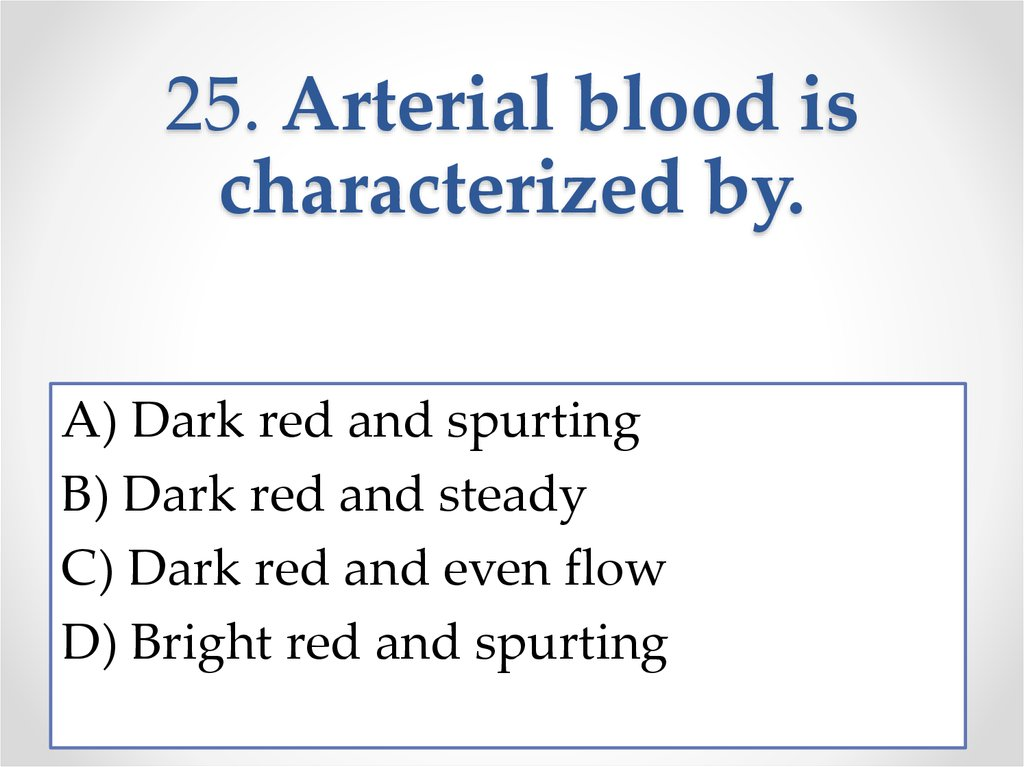 25. Arterial blood is characterized by.