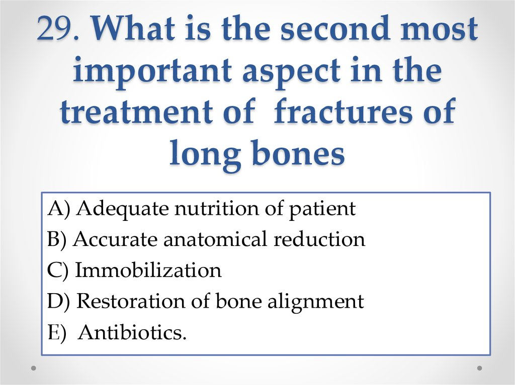 29. What is the second most important aspect in the treatment of fractures of long bones