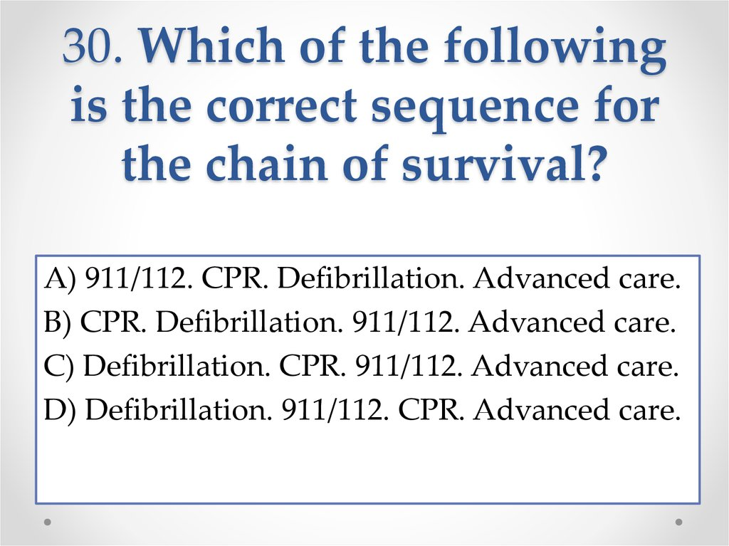 30. Which of the following is the correct sequence for the chain of survival?