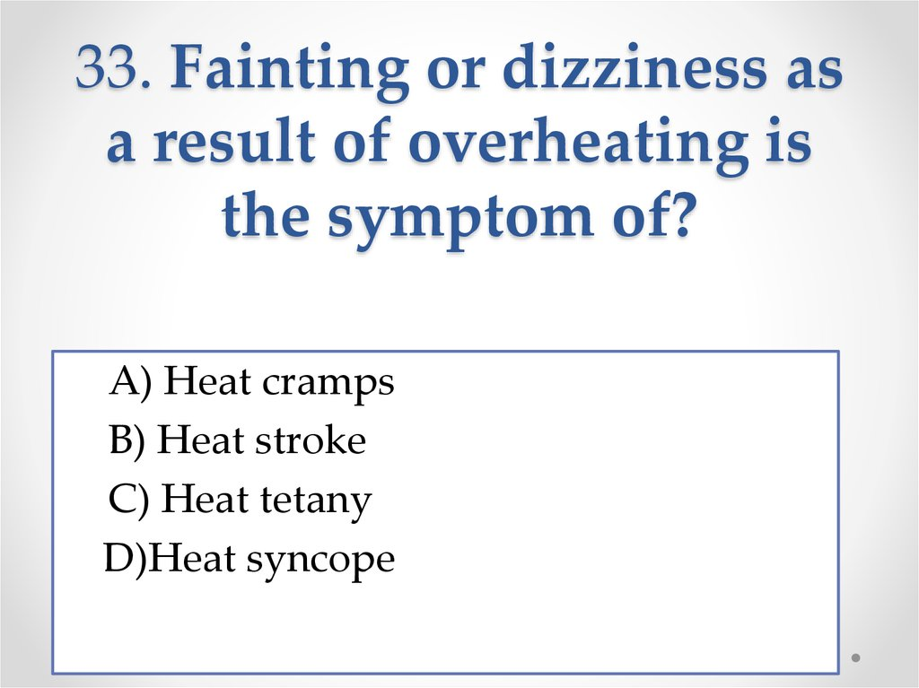 33. Fainting or dizziness as a result of overheating is the symptom of?